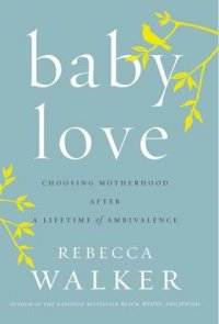 Why I Love Rebecca Walker's Baby Love